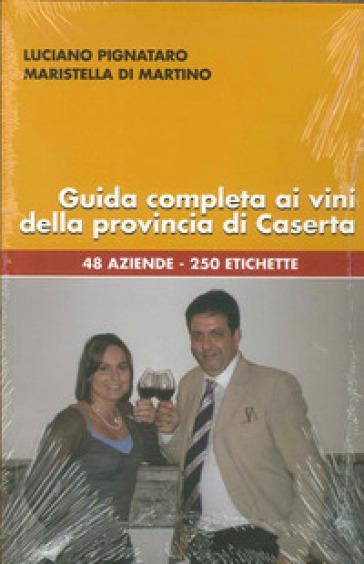 Guida completa ai vini della provincia di Caserta. 48 aziende, 250 etichette - Luciano Pignataro | Rochesterscifianimecon.com