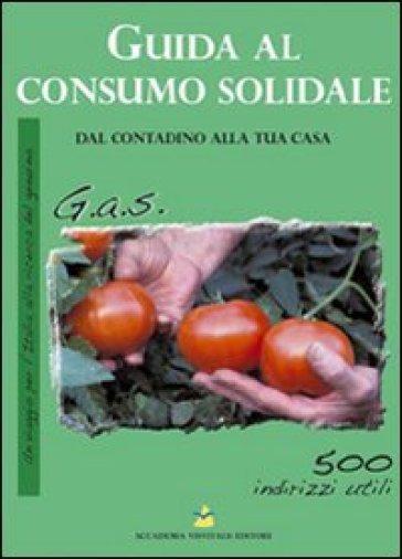 Guida al consumo solidale. Dal contadino alla tua casa - K. Bernacci  