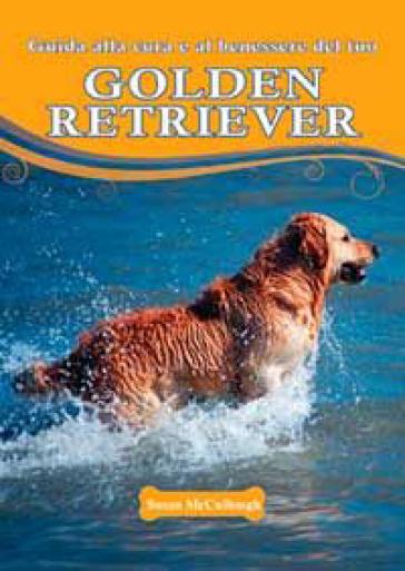 Guida alla cura e al benessere del tuo golden retriever - Susan Mccullough | Rochesterscifianimecon.com