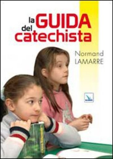 Guida del catechista (La) - Normand Lamarre  