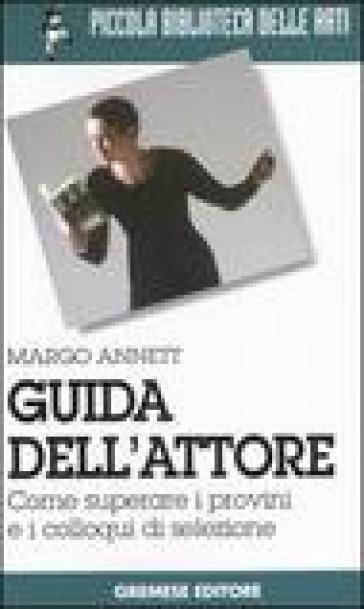 Guida dell'attore. Come superare i provini e i colloqui di selezione - Annett Margo pdf epub