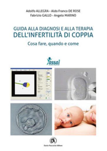 Guida alla diagnosi e alla terapia dell'infertilità di coppia. Cosa fare, quando e come - Adolfo Allegra pdf epub