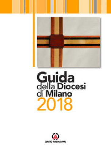 Guida della diocesi di Milano 2018 - Arcidiocesi di Milano | Jonathanterrington.com