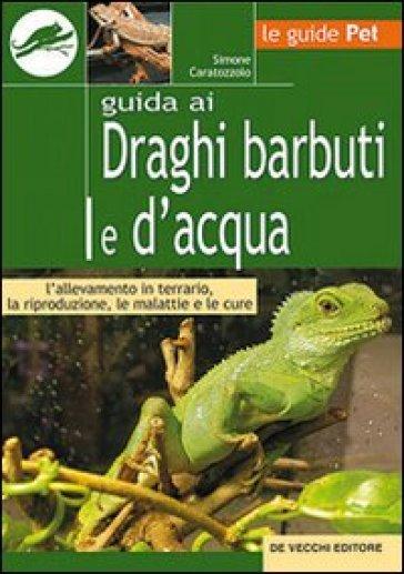 Guida ai draghi barbuti e d'acqua - Simone Caratozzolo   Rochesterscifianimecon.com