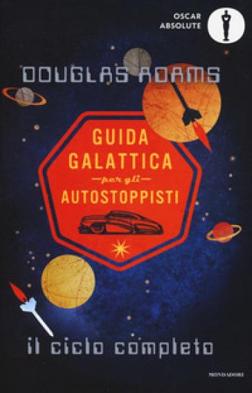 Guida galattica per gli autostoppisti. Il ciclo completo - Douglas Adams  