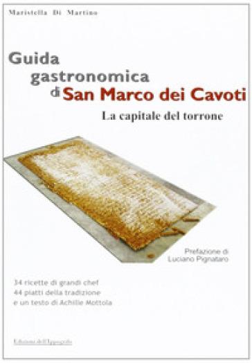 Guida gastronomica di San Marco dei Cavoti, la capitale del Torrone - Maristella Di Martino | Rochesterscifianimecon.com