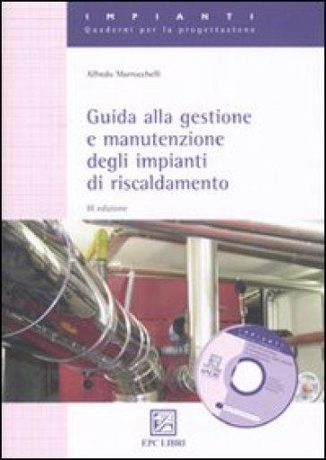 Guida alla gestione e manutenzione degli impianti di riscaldamento - Alfredo Marrocchelli |