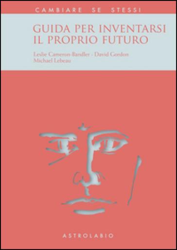 Guida per inventarsi il proprio futuro - Leslie Cameron Bandler   Ericsfund.org