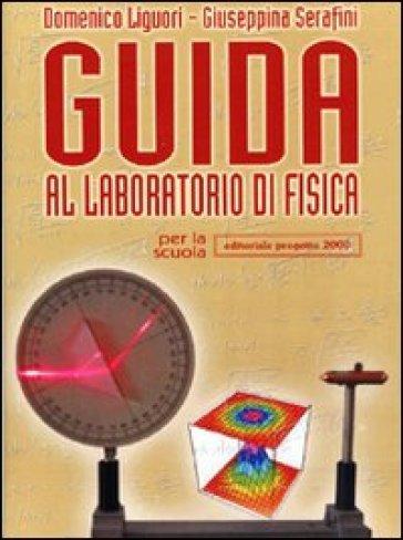 Guida al laboratorio di fisica. Per le Scuole superiori - Domenico Liguori |