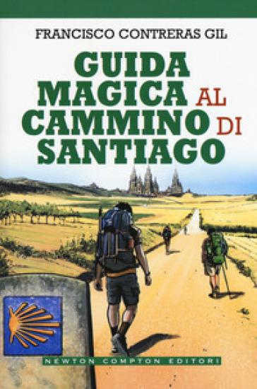 Guida magica al cammino di Santiago - Francisco Contreras Gil  