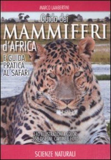 Guida dei mammiferi d'Africa e guida pratica al safari - Marco Lambertini |