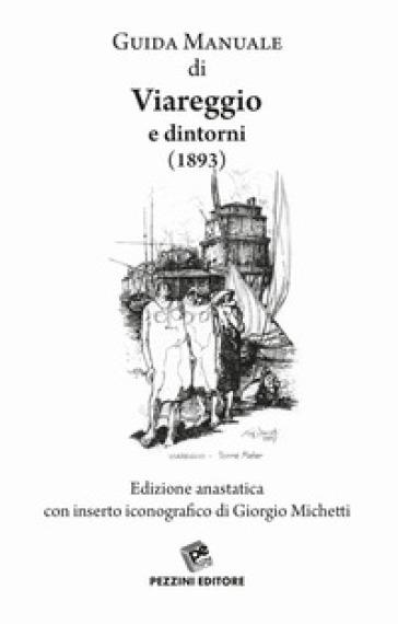 Guida manuale di Viareggio e dintorni (rist. anast. 1893) - Giorgio Michetti | Rochesterscifianimecon.com