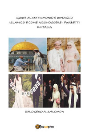 Guida al matrimonio e divorzio islamico e come riconoscere i furbetti in italia - Calogero Abdel Salomon |