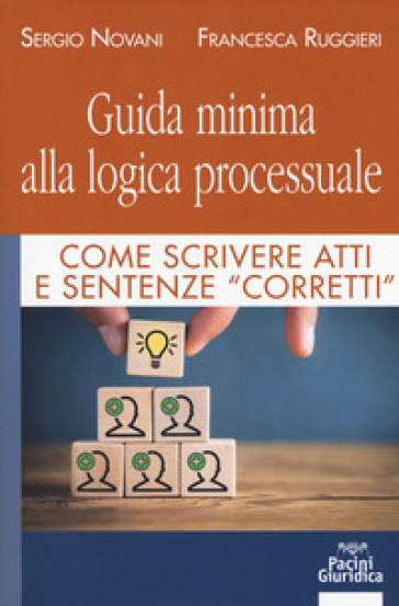 Guida minima alla logica processuale. Come scrivere atti e sentenze «corretti» - Sergio Novani | Rochesterscifianimecon.com
