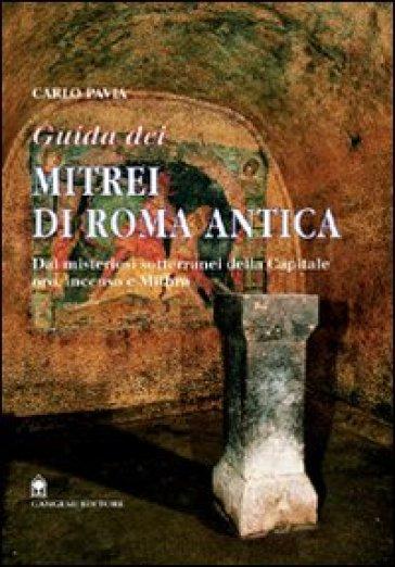 Guida dei mitrei di Roma. Il fascino di Roma sotterranea - Carlo Pavia | Rochesterscifianimecon.com