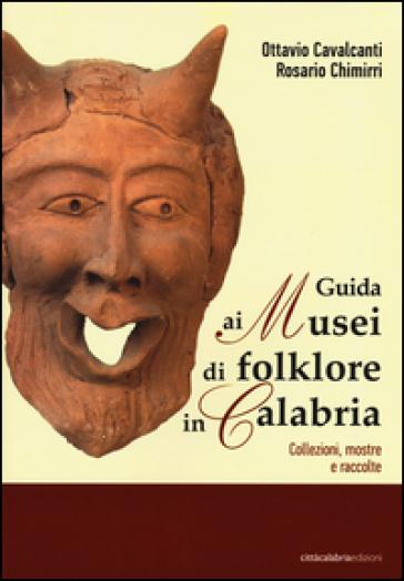 Guida ai musei di folklore in Calabria. Collezioni, mostre e raccolte - Ottavio Cavalcanti  