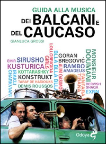 Guida alla musica dei Balcani e del Caucaso - Gianluca Grossi | Thecosgala.com