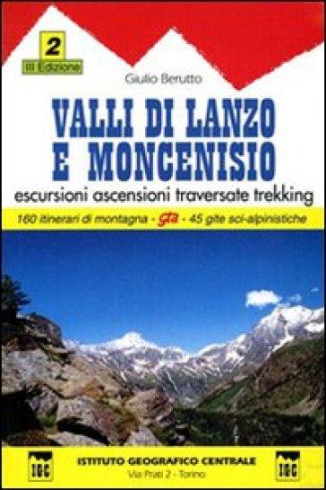Guida n. 2 Valli di Lanzo e Moncenisio. Escursioni, ascensioni, traversate e trekking - Giulio Berutto  