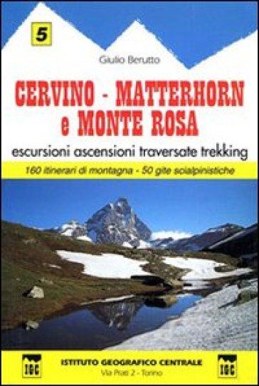 Guida n. 5 Cervino, Matterhorn e monte Rosa. Escursioni, ascensioni, traversate e trekking - Giulio Berutto  