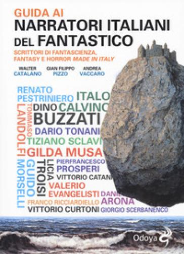Guida ai narratori italiani del fantastico. Scrittori di fantascienza, fantasy e horror made in Italy - Walter Catalano  