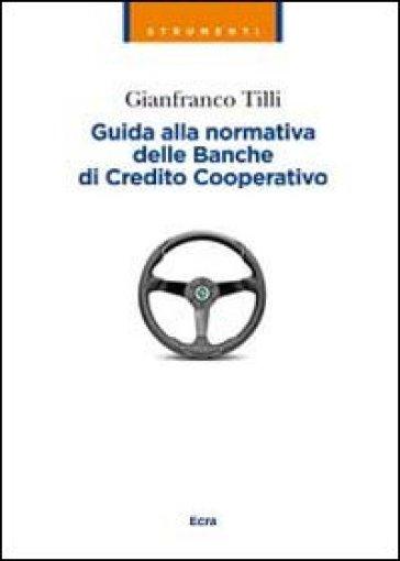 Guida alla normativa delle banche di Credito Cooperativo - Gianfranco Tilli | Rochesterscifianimecon.com