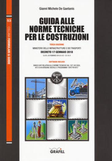 Guida alle norme tecniche per le costruzioni. Con software - Gianni Michele De Gaetanis |