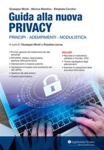 Guida alla nuova Privacy. Principi, adempimenti, modulistica - Giuseppe Miceli |