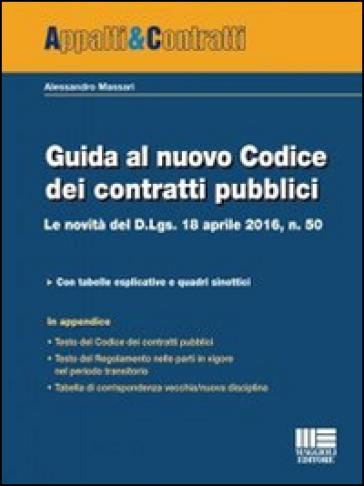Guida al nuovo Codice dei contratti pubblici. Le novità del D.lgs. 18 aprile 2016, n. 50 - Alessandro Massari |