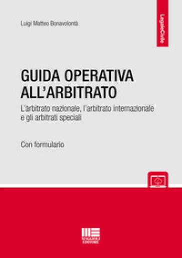 Guida operativa all'arbitrato - Luigi Matteo Bonavolontà | Rochesterscifianimecon.com