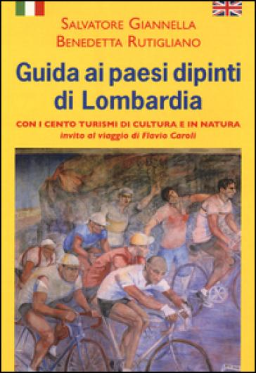 Guida ai paesi dipinti di Lombardia. Ediz. italiana e inglese - Salvatore Giannella |