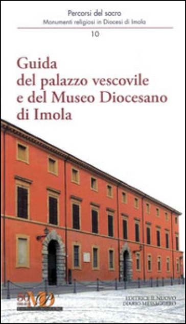 Guida del palazzo vescovile e del Museo Diocesano di Imola - Andrea Ferri |