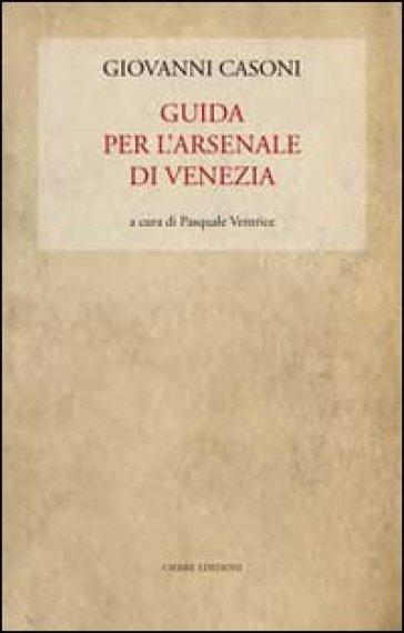 Guida per l'Arsenale di Venezia - Giovanni Casoni |