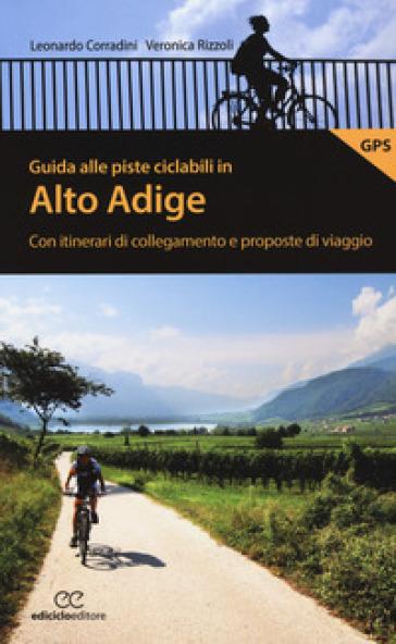 Guida alle piste ciclabili in Alto Adige. Con itinerari di collegamento e proposte di viaggio - Leonardo Corradini pdf epub