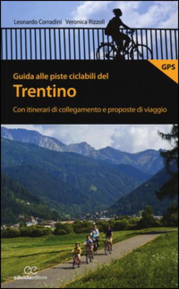 Guida alle piste ciclabili del Trentino. Con itinerari di collegamento e proposte di viaggio - Leonardo Corradini pdf epub