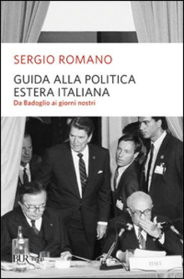 Guida alla politica estera italiana. Da Badoglio a Berlusconi - Sergio Romano |