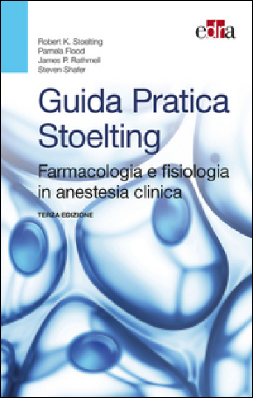 Guida pratica Stoelting. Farmacologia e fisiologia in anestesia clinica