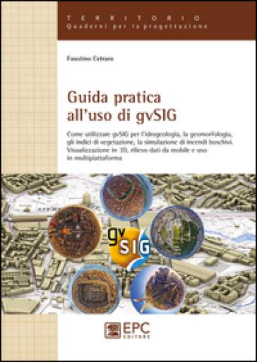 Guida pratica all'uso di gvSIG. Come utilizzare il software open source gvSIG per l'idrogeologia, la geomorfologia, gli indici di vegetazione, la simulazione... - Faustino Cetraro | Ericsfund.org