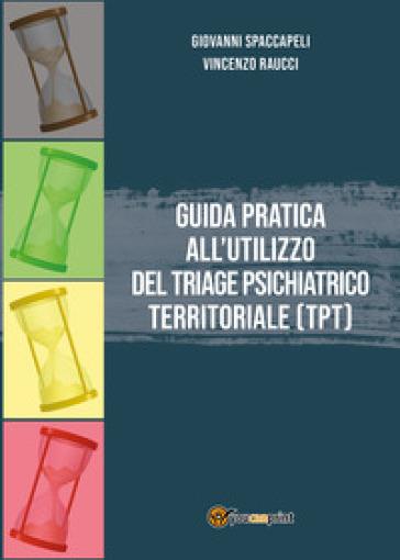 Guida pratica all'utilizzo del Triage Psichiatrico Territoriale (TPT) - Giovanni Spaccapeli | Thecosgala.com