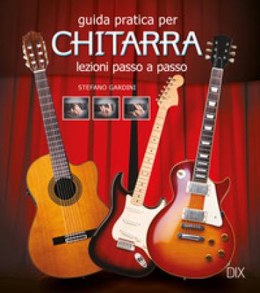 Guida pratica per chitarra. Lezioni passo a passo - Stefano Giardini pdf epub