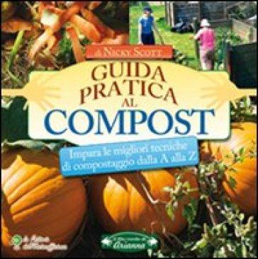 Guida pratica al compost. Impara le migliori tecniche di compostaggio - Nicky Scott |
