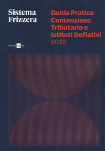 Guida pratica contenzioso tributario e istituti deflativi - Roberto Lunelli |