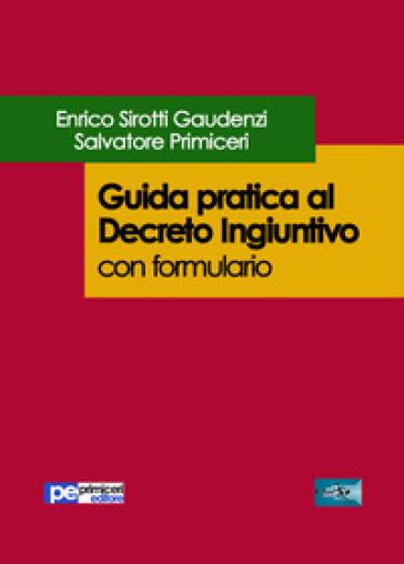 Guida pratica al decreto ingiuntivo. Con formulario - Enrico Sirotti Gaudenzi |