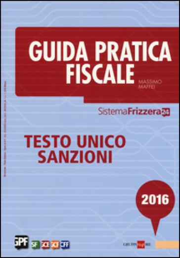 Guida pratica fiscale 2016. Testo unico sanzioni - Massimo Maffei | Thecosgala.com