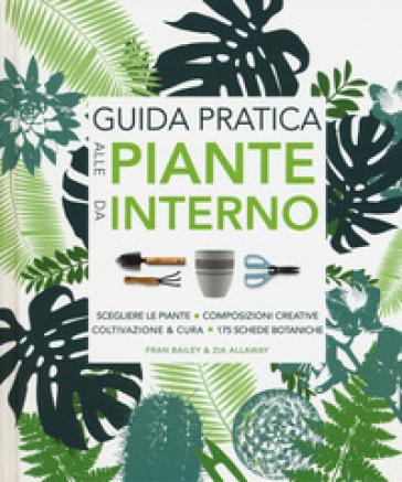 Guida pratica alle piante da interno. Ediz. illustrata - Fran Bailey  