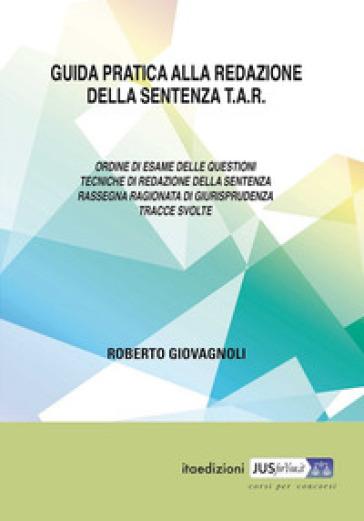 Guida pratica alla redazione della sentenza TAR - Roberto Giovagnoli |