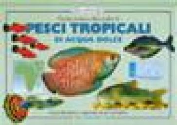 Guida pratica alla scelta di pesci tropicali di acqua dolce. Tutte le informazioni e i suggerimenti utili per il principiante - Gina Sandford   Rochesterscifianimecon.com