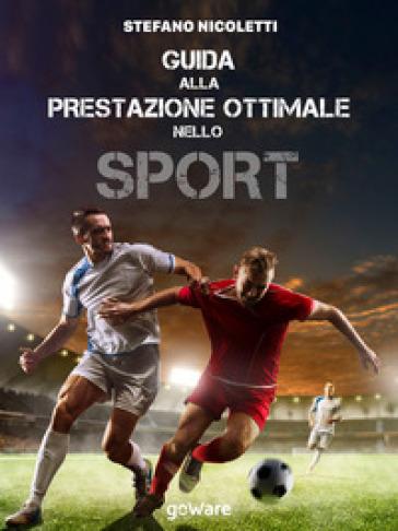 Guida alla prestazione ottimale nello sport - Stefano Nicoletti | Jonathanterrington.com