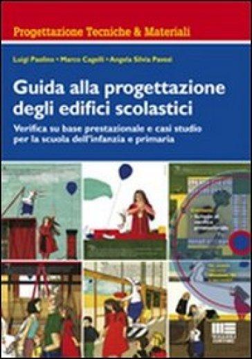 Guida alla progettazione degli edifici scolastici. Verifica su base prestazionale e casi studio per la scuola dell'infanzia e primaria. Con CD-ROM - Marco Cagelli |