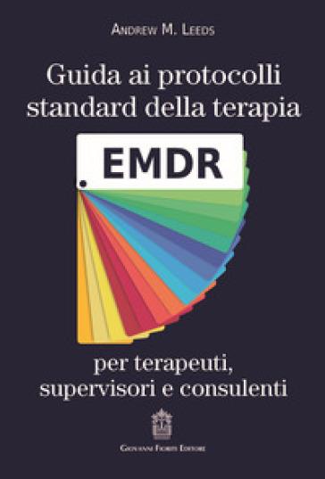 Guida ai protocolli standard della terapia EMDR per terapeuti, supervisori e consulenti - avellinossd.it