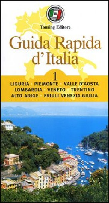 Guida rapida d'Italia. 1: Liguria, Piemonte, Valle d'Aosta, Lombardia, Veneto, Trentino-Alto Adige, Friuli-Venezia Giulia